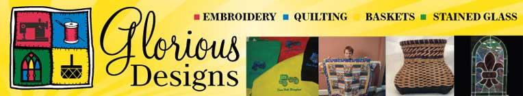 Glorious Designs - embroidery, quilting, stained glass, basket weaving